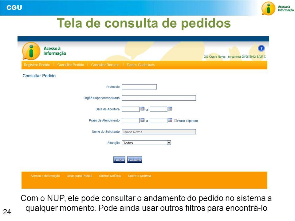 CGU 24 Tela de consulta de pedidos Com o NUP, ele pode consultar o andamento do pedido no sistema a qualquer momento. Pode ainda usar outros filtros p