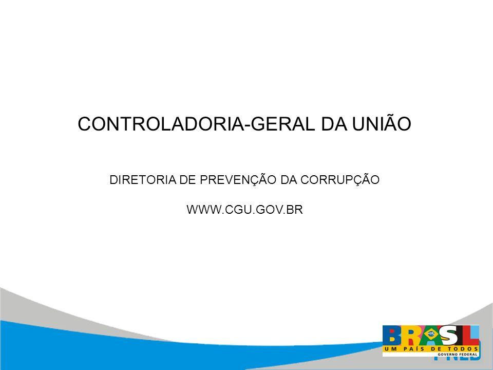 CONTROLADORIA-GERAL DA UNIÃO DIRETORIA DE PREVENÇÃO DA CORRUPÇÃO WWW.CGU.GOV.BR