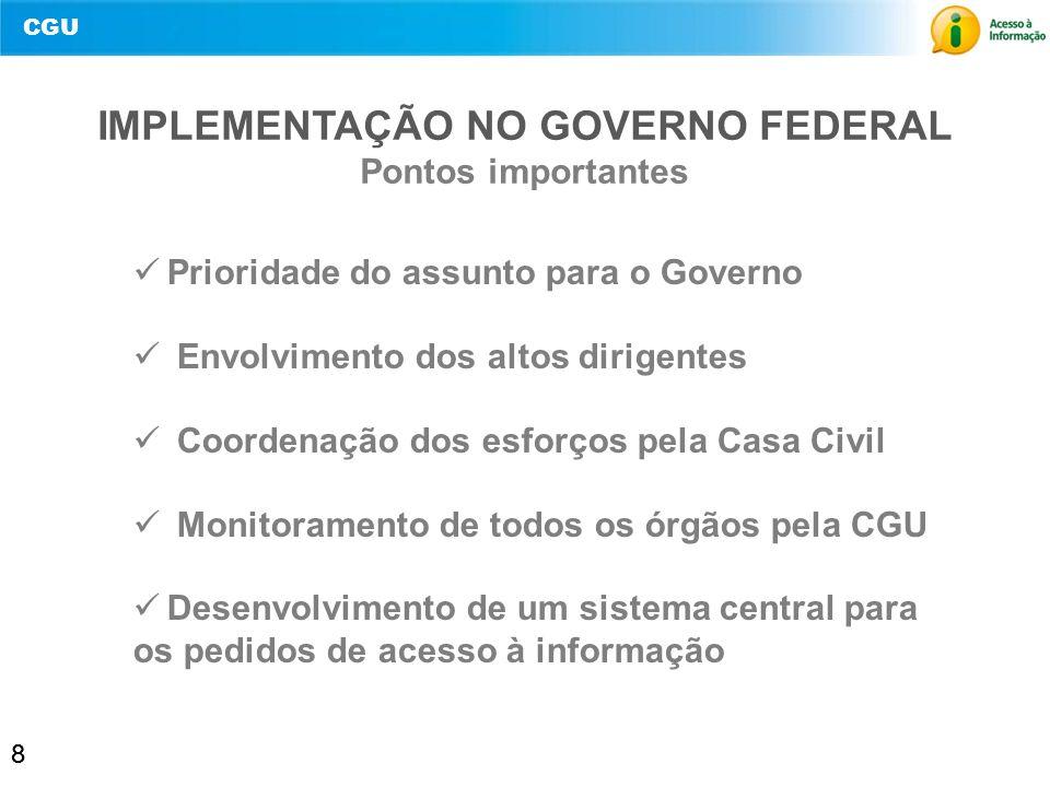 CGU 8 IMPLEMENTAÇÃO NO GOVERNO FEDERAL Pontos importantes 8 Prioridade do assunto para o Governo Envolvimento dos altos dirigentes Coordenação dos esf