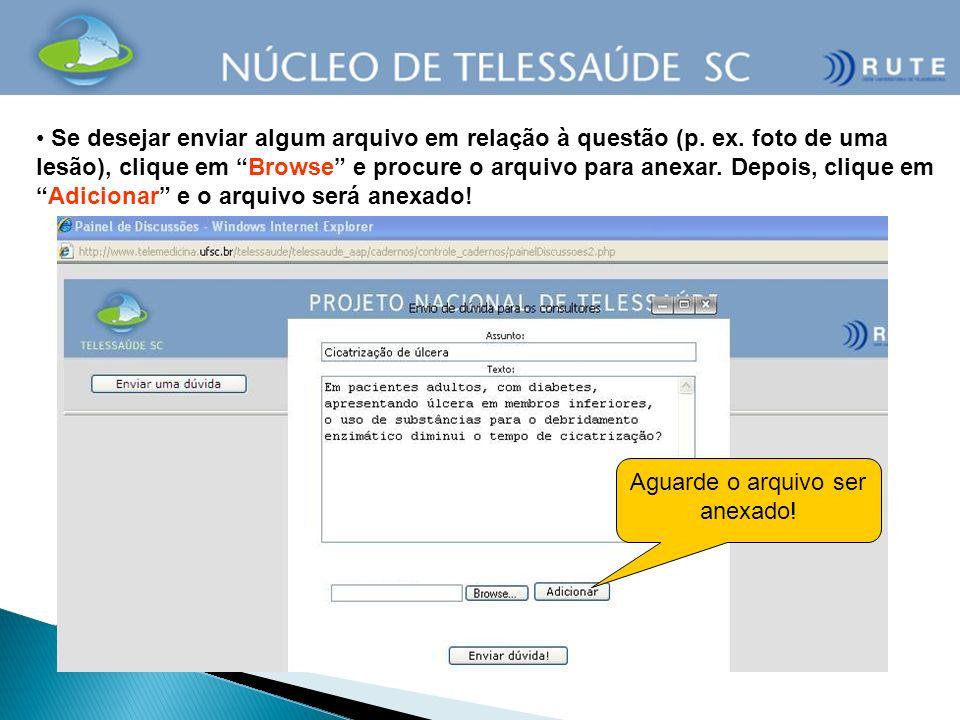 Se desejar enviar algum arquivo em relação à questão (p. ex. foto de uma lesão), clique em Browse e procure o arquivo para anexar. Depois, clique emAd