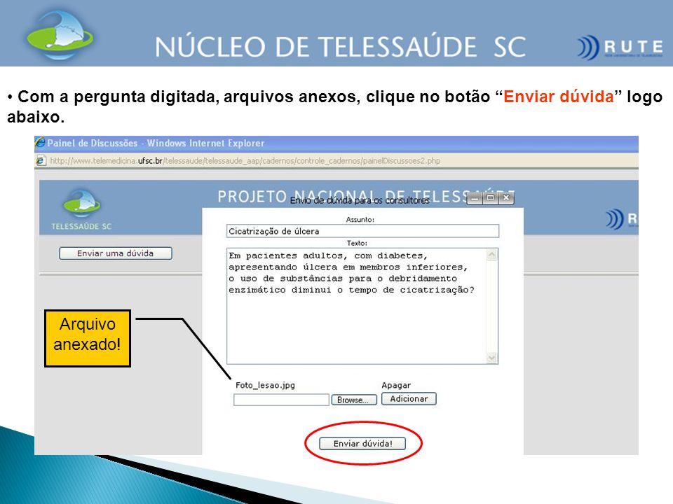 Com a pergunta digitada, arquivos anexos, clique no botão Enviar dúvida logo abaixo. Arquivo anexado!