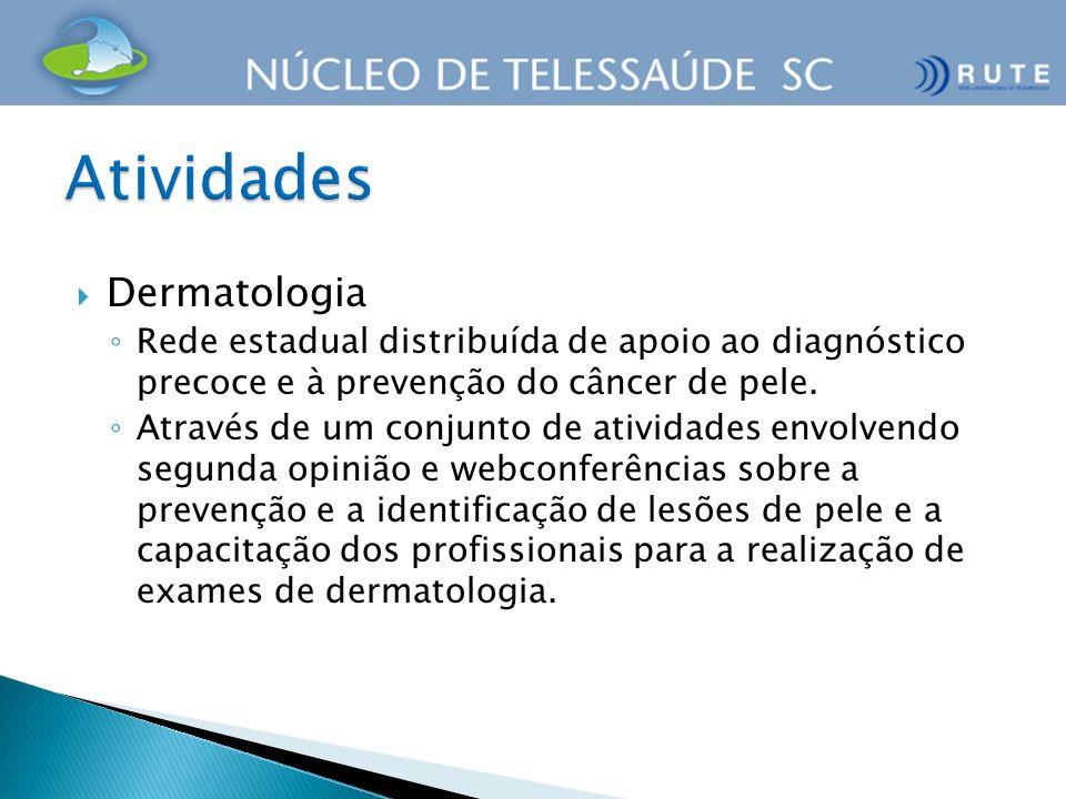 Dermatologia Rede estadual distribuída de apoio ao diagnóstico precoce e à prevenção do câncer de pele. Através de um conjunto de atividades envolvend