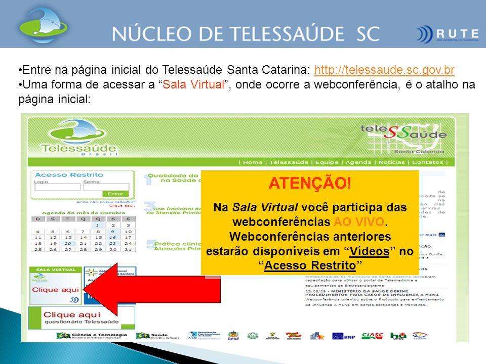 Entre na página inicial do Telessaúde Santa Catarina: http://telessaude.sc.gov.brhttp://telessaude.sc.gov.br Uma forma de acessar a Sala Virtual, onde