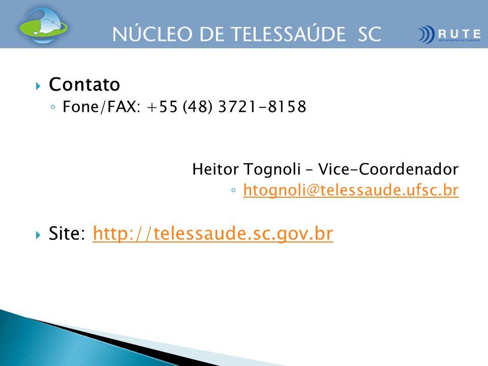 Contato Fone/FAX: +55 (48) 3721-8158 Heitor Tognoli – Vice-Coordenador htognoli@telessaude.ufsc.br Site: http://telessaude.sc.gov.brhttp://telessaude.