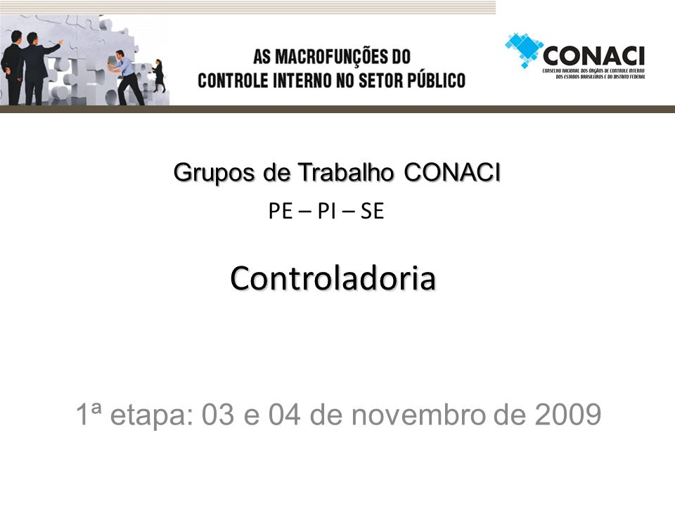 Controladoria 1ª etapa: 03 e 04 de novembro de 2009 PE – PI – SE Grupos de Trabalho CONACI