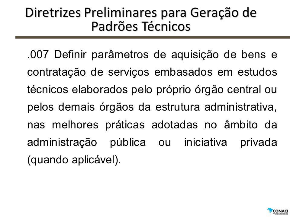 Diretrizes Preliminares para Geração de Padrões Técnicos.007 Definir parâmetros de aquisição de bens e contratação de serviços embasados em estudos té