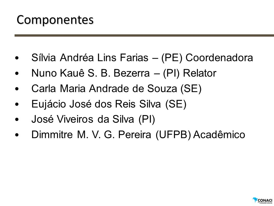 Componentes Sílvia Andréa Lins Farias – (PE) Coordenadora Nuno Kauê S. B. Bezerra – (PI) Relator Carla Maria Andrade de Souza (SE) Eujácio José dos Re