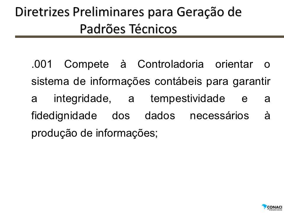 Diretrizes Preliminares para Geração de Padrões Técnicos.001 Compete à Controladoria orientar o sistema de informações contábeis para garantir a integ