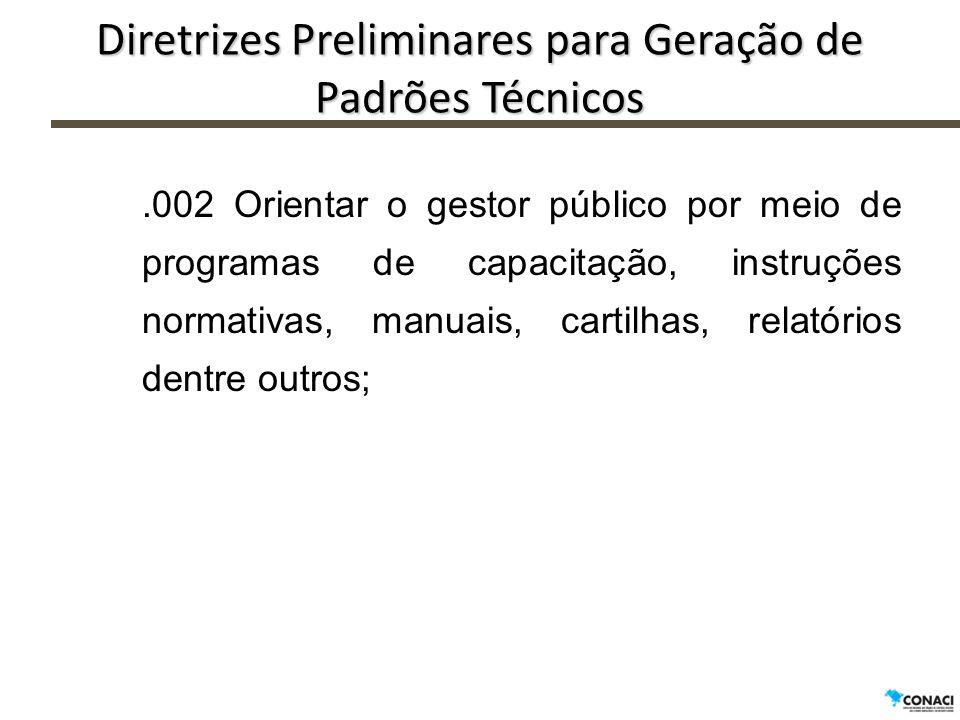 Diretrizes Preliminares para Geração de Padrões Técnicos.002 Orientar o gestor público por meio de programas de capacitação, instruções normativas, ma