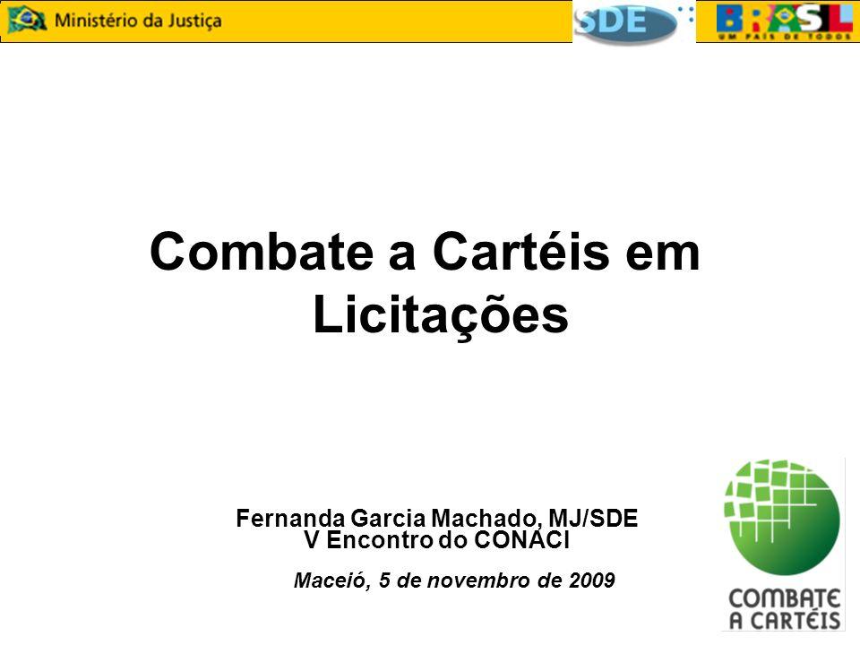 Combate a Cartéis em Licitações Fernanda Garcia Machado, MJ/SDE V Encontro do CONACI Maceió, 5 de novembro de 2009