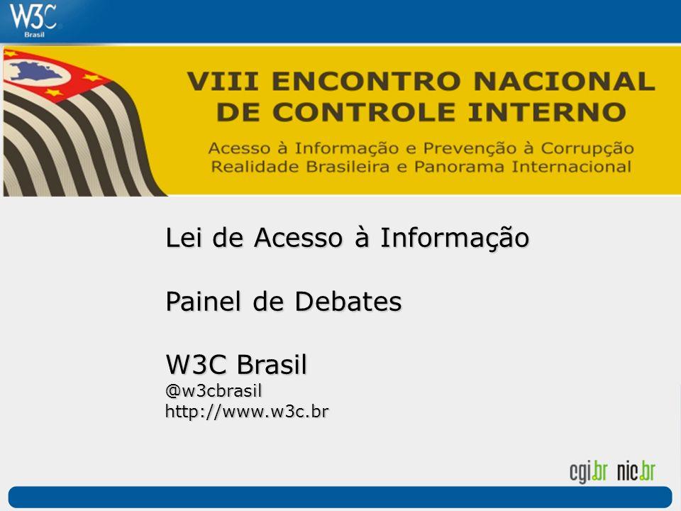 Lei de Acesso à Informação Painel de Debates W3C Brasil @w3cbrasilhttp://www.w3c.br