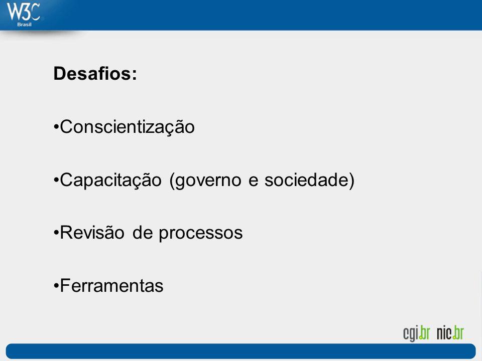 Desafios: Conscientização Capacitação (governo e sociedade) Revisão de processos Ferramentas