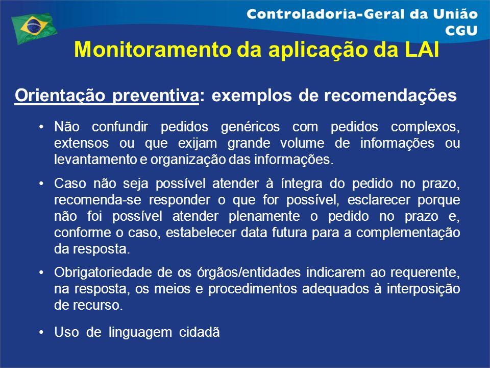 Monitoramento da aplicação da LAI Orientação preventiva: exemplos de recomendações Não confundir pedidos genéricos com pedidos complexos, extensos ou