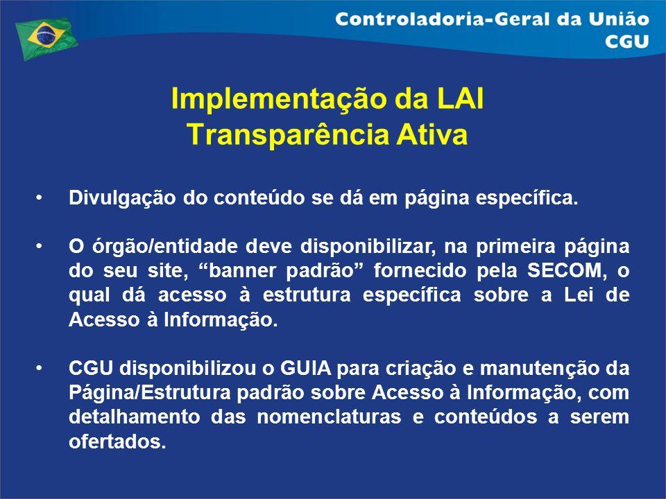 Implementação da LAI Transparência Ativa Divulgação do conteúdo se dá em página específica. O órgão/entidade deve disponibilizar, na primeira página d
