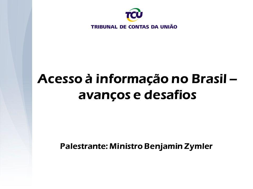 Acesso à informação no Brasil – avanços e desafios Palestrante: Ministro Benjamin Zymler