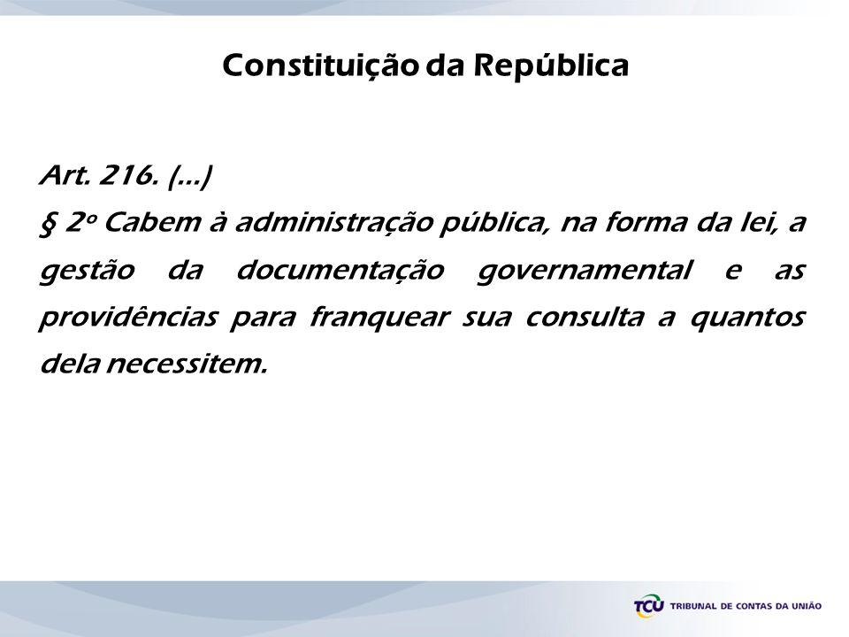 Constituição da República Art. 216. (...) § 2º Cabem à administração pública, na forma da lei, a gestão da documentação governamental e as providência