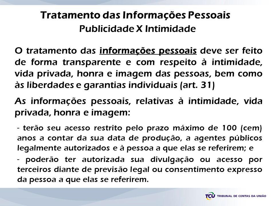 Tratamento das Informações Pessoais O tratamento das informações pessoais deve ser feito de forma transparente e com respeito à intimidade, vida priva