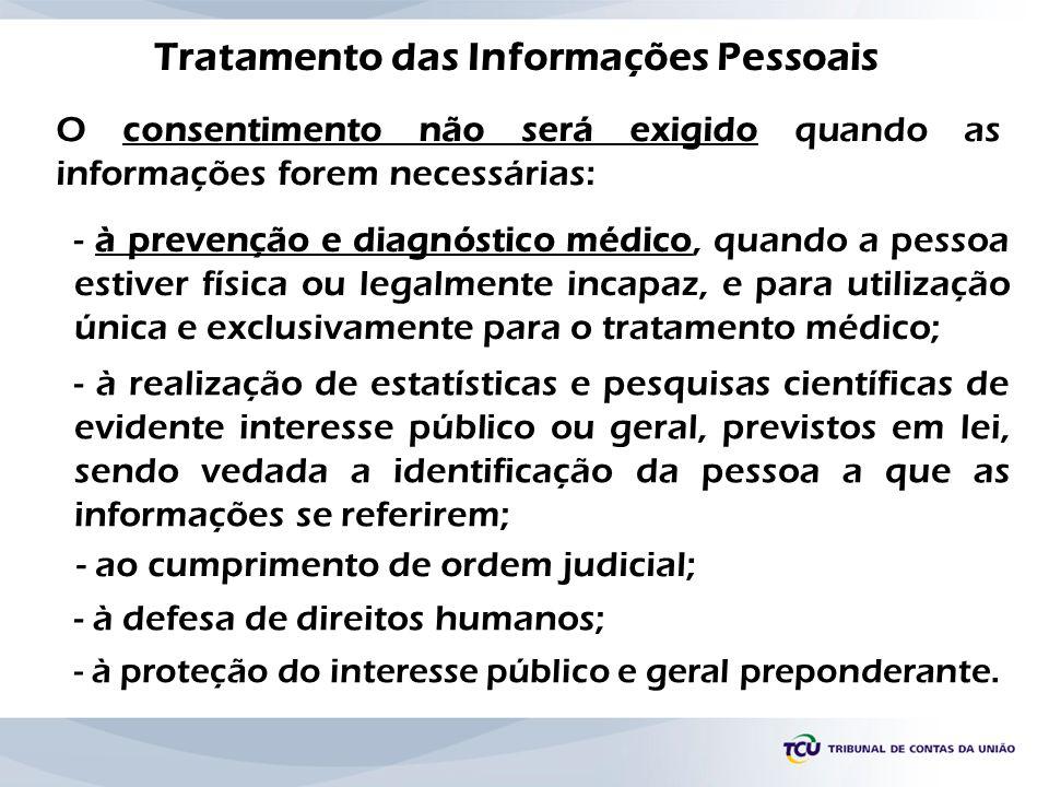 Tratamento das Informações Pessoais O consentimento não será exigido quando as informações forem necessárias: - à prevenção e diagnóstico médico, quan