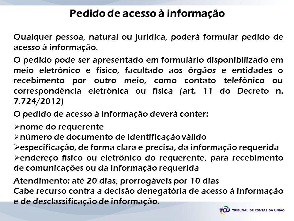 Pedido de acesso à informação Qualquer pessoa, natural ou jurídica, poderá formular pedido de acesso à informação. O pedido pode ser apresentado em fo
