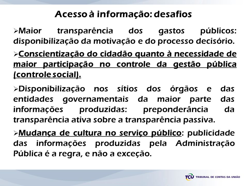 Maior transparência dos gastos públicos: disponibilização da motivação e do processo decisório. Conscientização do cidadão quanto à necessidade de mai