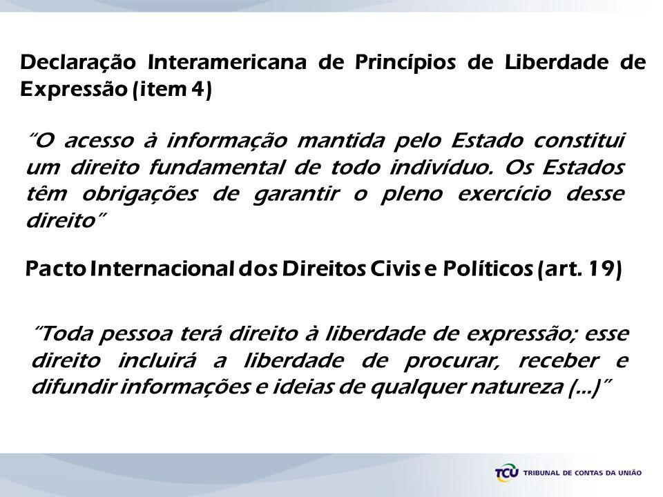 Declaração Interamericana de Princípios de Liberdade de Expressão (item 4) O acesso à informação mantida pelo Estado constitui um direito fundamental