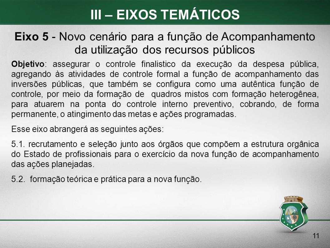 III – EIXOS TEMÁTICOS Objetivo: assegurar o controle finalistico da execução da despesa pública, agregando às atividades de controle formal a função d