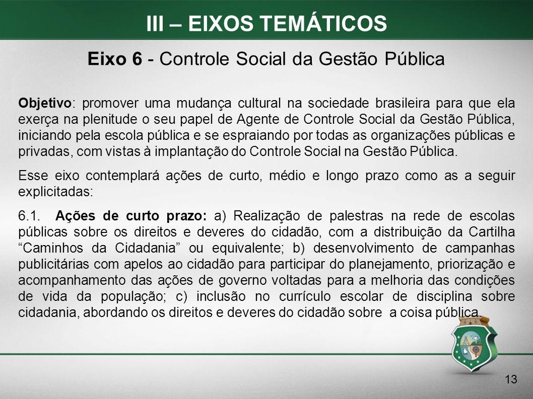 III – EIXOS TEMÁTICOS Objetivo: promover uma mudança cultural na sociedade brasileira para que ela exerça na plenitude o seu papel de Agente de Contro