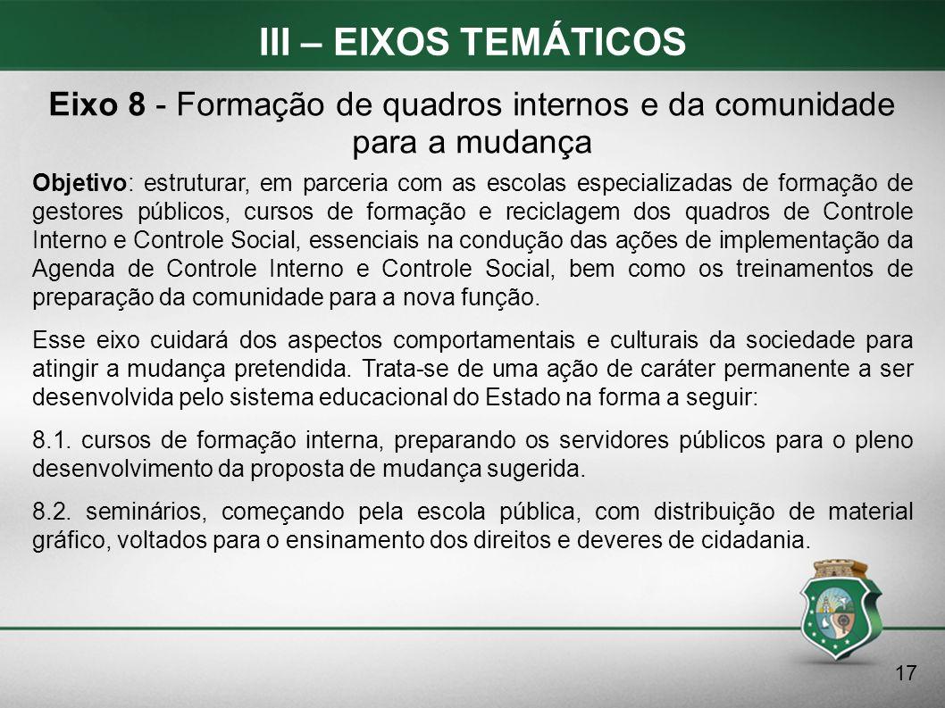 III – EIXOS TEMÁTICOS Objetivo: estruturar, em parceria com as escolas especializadas de formação de gestores públicos, cursos de formação e reciclage