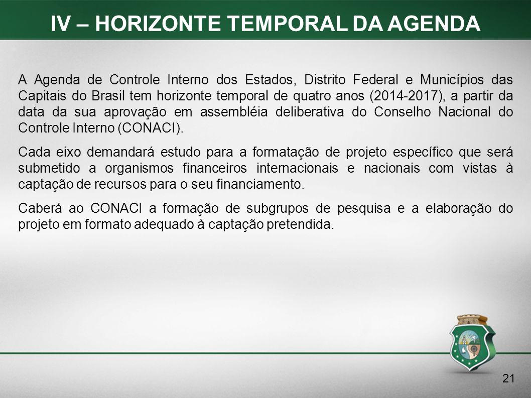 IV – HORIZONTE TEMPORAL DA AGENDA A Agenda de Controle Interno dos Estados, Distrito Federal e Municípios das Capitais do Brasil tem horizonte tempora