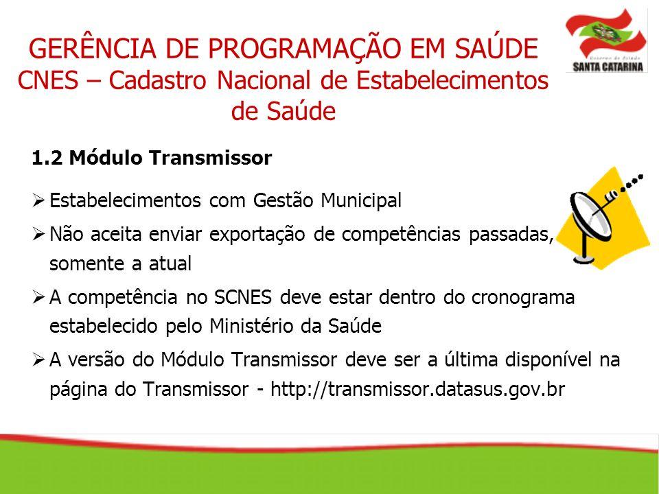 1.2 Módulo Transmissor Estabelecimentos com Gestão Municipal Não aceita enviar exportação de competências passadas, somente a atual A competência no S