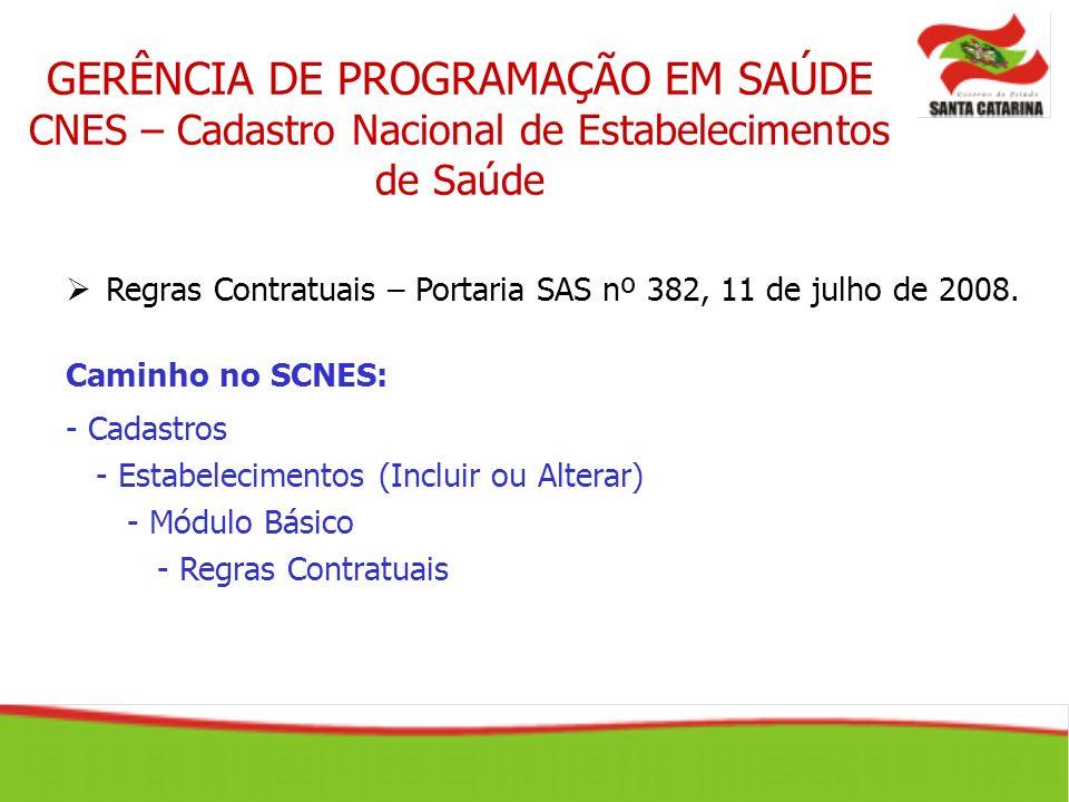 GERÊNCIA DE PROGRAMAÇÃO EM SAÚDE CNES – Cadastro Nacional de Estabelecimentos de Saúde Regras Contratuais – Portaria SAS nº 382, 11 de julho de 2008.