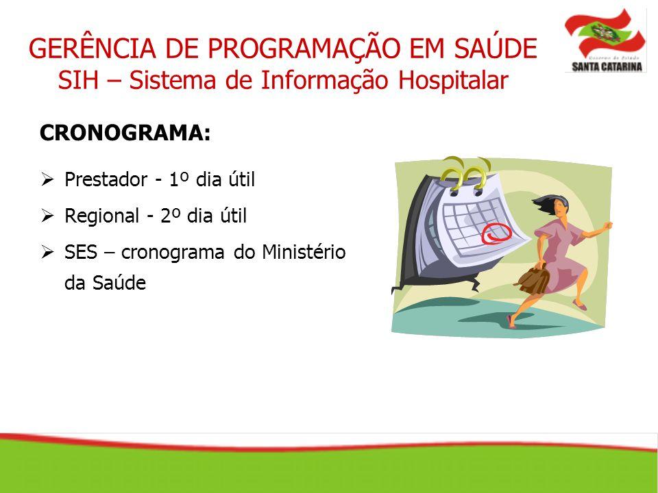 CRONOGRAMA: Prestador - 1º dia útil Regional - 2º dia útil SES – cronograma do Ministério da Saúde GERÊNCIA DE PROGRAMAÇÃO EM SAÚDE SIH – Sistema de I