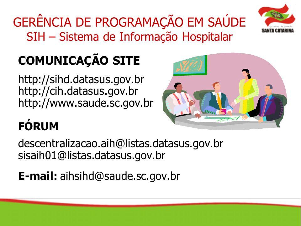 COMUNICAÇÃO SITE http://sihd.datasus.gov.br http://cih.datasus.gov.br http://www.saude.sc.gov.br FÓRUM descentralizacao.aih@listas.datasus.gov.br sisa