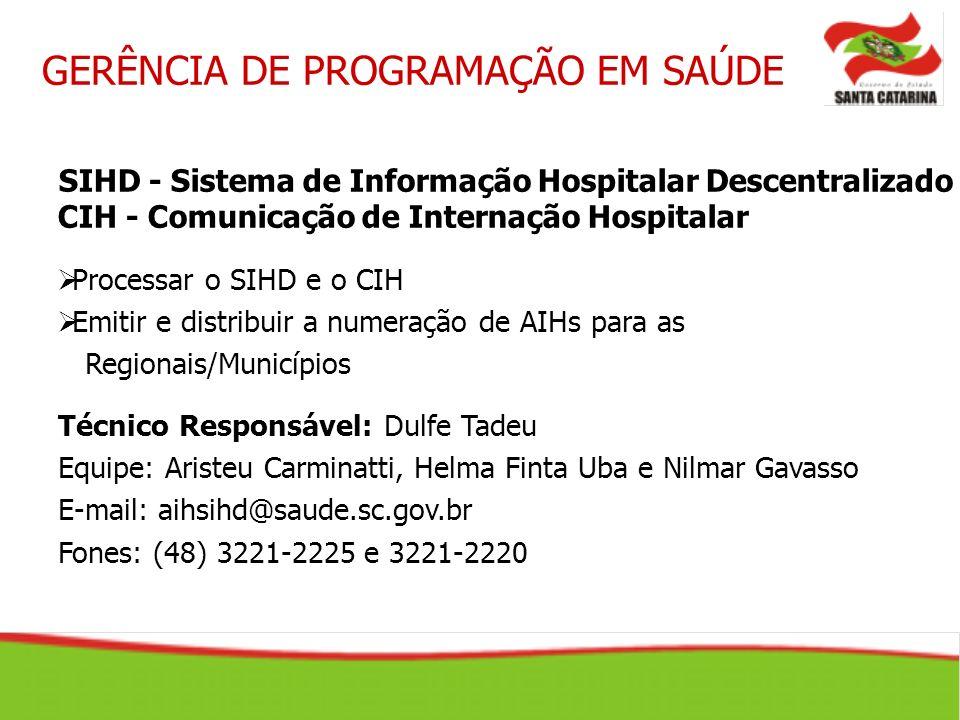 COMUNICAÇÃO SITE http://sihd.datasus.gov.br http://cih.datasus.gov.br http://www.saude.sc.gov.br FÓRUM descentralizacao.aih@listas.datasus.gov.br sisaih01@listas.datasus.gov.br E-mail: aihsihd@saude.sc.gov.br GERÊNCIA DE PROGRAMAÇÃO EM SAÚDE SIH – Sistema de Informação Hospitalar