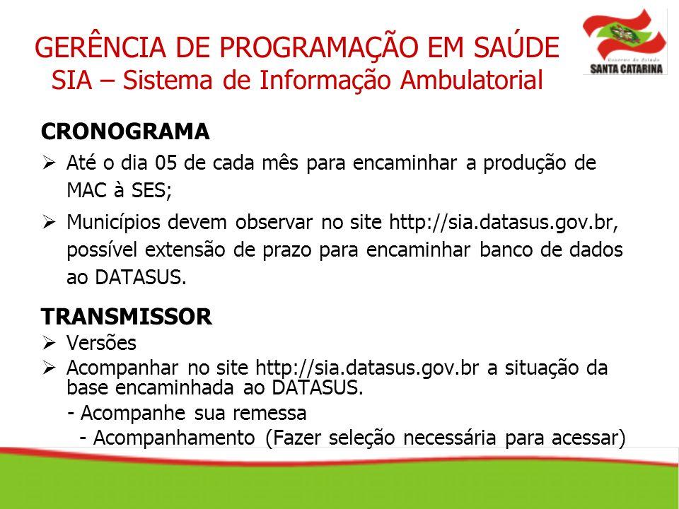 CRONOGRAMA Até o dia 05 de cada mês para encaminhar a produção de MAC à SES; Municípios devem observar no site http://sia.datasus.gov.br, possível ext