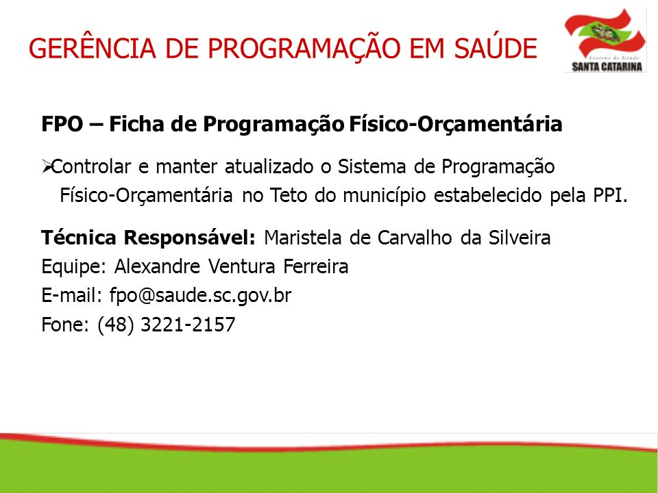 FPO – Ficha de Programação Físico-Orçamentária Controlar e manter atualizado o Sistema de Programação Físico-Orçamentária no Teto do município estabel
