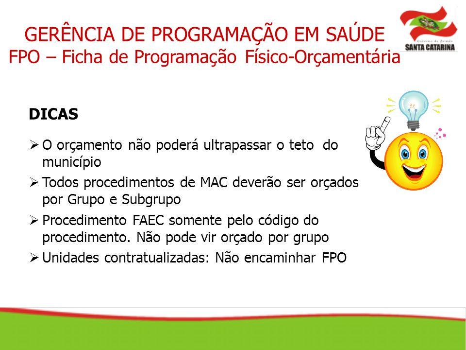 DICAS O orçamento não poderá ultrapassar o teto do município Todos procedimentos de MAC deverão ser orçados por Grupo e Subgrupo Procedimento FAEC som