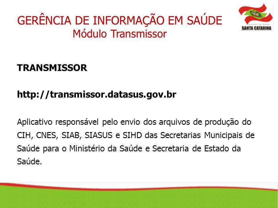GERÊNCIA DE INFORMAÇÃO EM SAÚDE Módulo Transmissor TRANSMISSOR http://transmissor.datasus.gov.br Aplicativo responsável pelo envio dos arquivos de pro