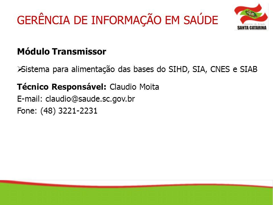 GERÊNCIA DE INFORMAÇÃO EM SAÚDE Módulo Transmissor Sistema para alimentação das bases do SIHD, SIA, CNES e SIAB Técnico Responsável: Claudio Moita E-m