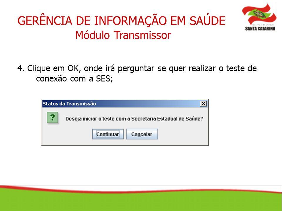 GERÊNCIA DE INFORMAÇÃO EM SAÚDE Módulo Transmissor 4. Clique em OK, onde irá perguntar se quer realizar o teste de conexão com a SES;