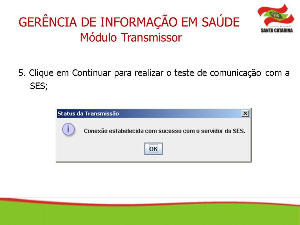 GERÊNCIA DE INFORMAÇÃO EM SAÚDE Módulo Transmissor 5. Clique em Continuar para realizar o teste de comunicação com a SES;