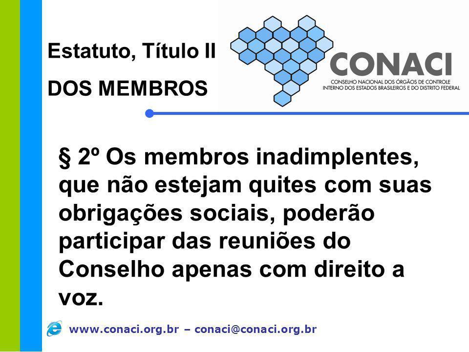 www.conaci.org.br – conaci@conaci.org.br § 2º Os membros inadimplentes, que não estejam quites com suas obrigações sociais, poderão participar das reu