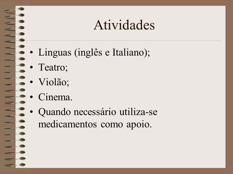 Atividades Linguas (inglês e Italiano); Teatro; Violão; Cinema. Quando necessário utiliza-se medicamentos como apoio.