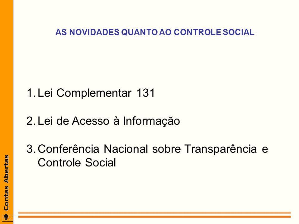 AS NOVIDADES QUANTO AO CONTROLE SOCIAL 1.Lei Complementar 131 2.Lei de Acesso à Informação 3.Conferência Nacional sobre Transparência e Controle Social