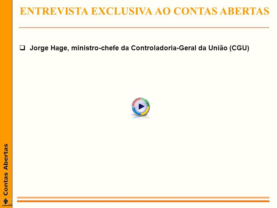 ENTREVISTA EXCLUSIVA AO CONTAS ABERTAS _________________________________________________ Jorge Hage, ministro-chefe da Controladoria-Geral da União (CGU)
