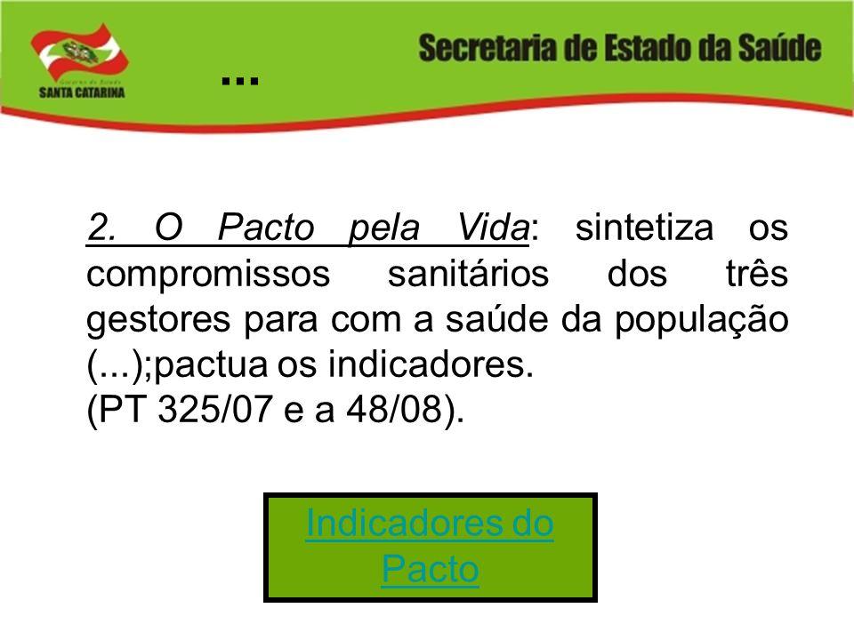 2. O Pacto pela Vida: sintetiza os compromissos sanitários dos três gestores para com a saúde da população (...);pactua os indicadores. (PT 325/07 e a