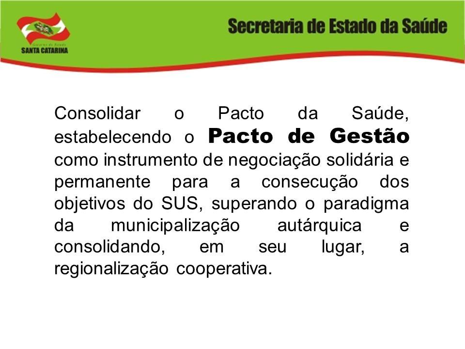 Consolidar o Pacto da Saúde, estabelecendo o Pacto de Gestão como instrumento de negociação solidária e permanente para a consecução dos objetivos do