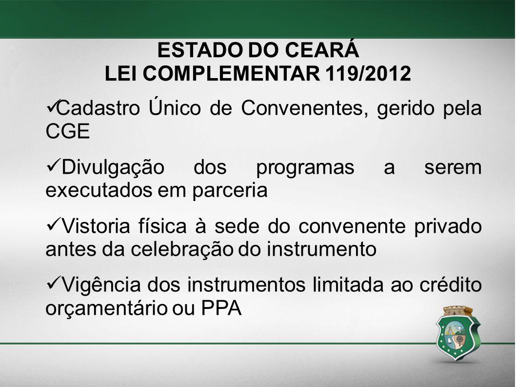 ESTADO DO CEARÁ LEI COMPLEMENTAR 119/2012 Cadastro Único de Convenentes, gerido pela CGE Divulgação dos programas a serem executados em parceria Visto