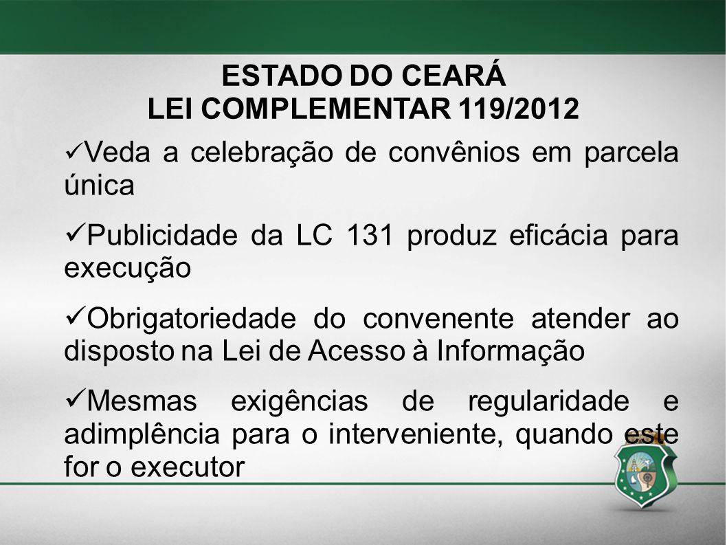 ESTADO DO CEARÁ LEI COMPLEMENTAR 119/2012 Veda a celebração de convênios em parcela única Publicidade da LC 131 produz eficácia para execução Obrigato