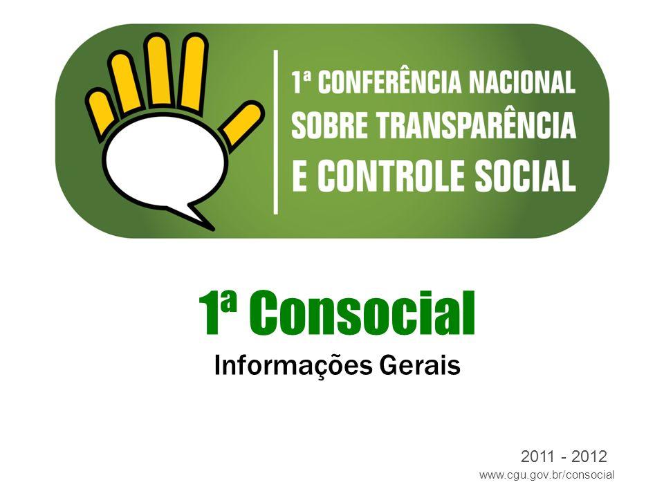 www.cgu.gov.br/consocial 2011 - 2012 1ª Consocial Informações Gerais